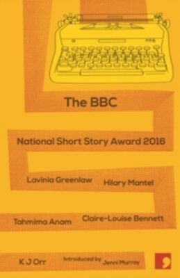 BBC NATIONAL SHORT STORY AWARD 2016, Greenlaw, Lavinia, Mantel, H...