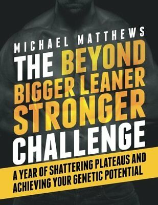 The Beyond Bigger Leaner Stronger Challenge: A Year of Shattering Plateaus and 0