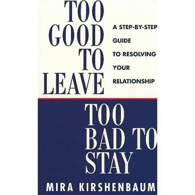 Too Good to Leave, Too Bad to Stay: A Step by Step Guid - Paperback NEW Kirshenb