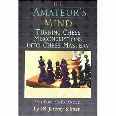 The Amateur's Mind: Turning Chess Misconceptions into C - Paperback NEW Silman,