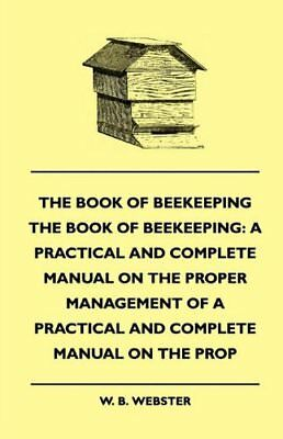 The Book of Bee-keeping: A Practical and Complete Manual on the Proper Managem 0