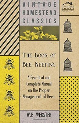 The Book of Bee-Keeping - A Practical and Complete Manual on the Proper Manage 0