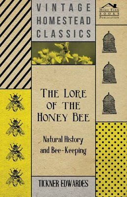 The Lore of the Honey Bee - Natural History and Bee-Keeping Tickner Edwarde 0