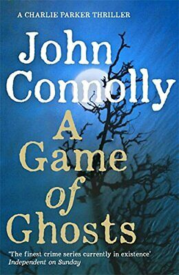 A Game of Ghosts: A Charlie Parker Thriller: 15.... by Connolly, John 1473641861