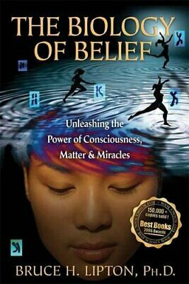 The Biology of Belief: Unleashing the Power of C... by Lipton, Bruce H. Hardback