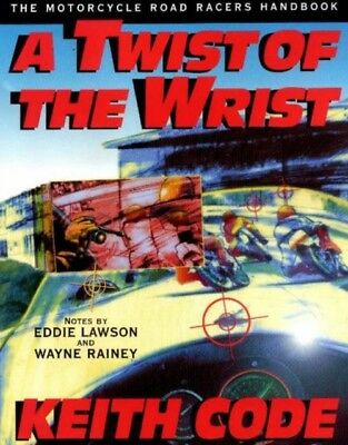 A Twist of the Wrist: Motorcycle Road Racer's Handbook - Volume 1. 9780965045018