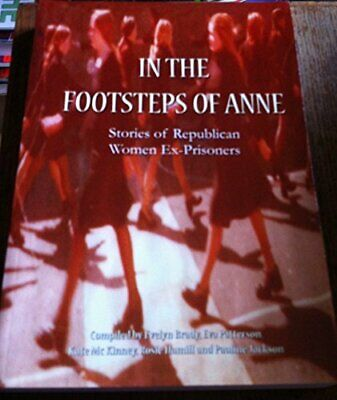 In the Footsteps of Anne: Stories of Republican Women Ex-Prisoners by Brady The