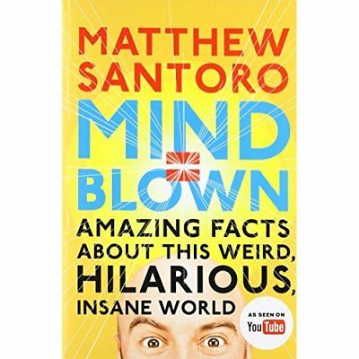 Mind = Blown: Amazing Facts about This Weird, Hilarious - Paperback NEW Matthew