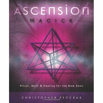 Ascension Magick: Ritual, Myth and Healing for the New  - Paperback NEW Penczak,