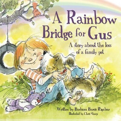 A Rainbow Bridge for Gus: A Story about the Loss of a Pet Barbara Bareis Rigabar