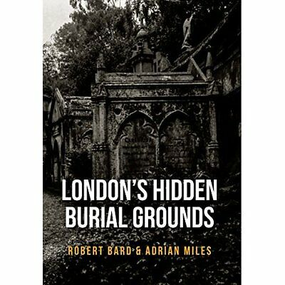 London's Hidden Burial Grounds - Paperback NEW Bard, Robert 01/05/2017