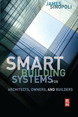 Smart Buildings Systems for Architects, Owners and Builders James Sinopoli