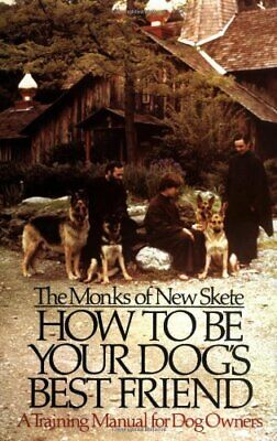 How To Be Your Dog's Best Friend: A Trainin... by of New Skete, Monks 0316604917