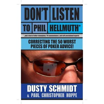 Don't Listen to Phil Hellmuth: Correcting the 50 Worst  - Paperback NEW Schmidt,