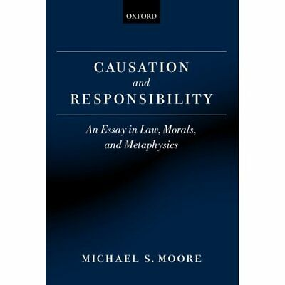 Causation and Responsibility: An Essay in Law, Morals,  - Paperback NEW Moore, M