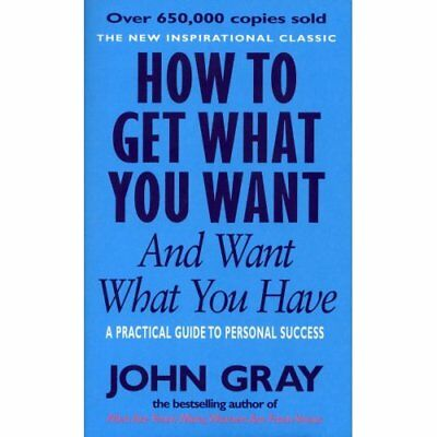 How to Get What You Want and Want What You Have: A Prac - Paperback NEW Gray, Jo