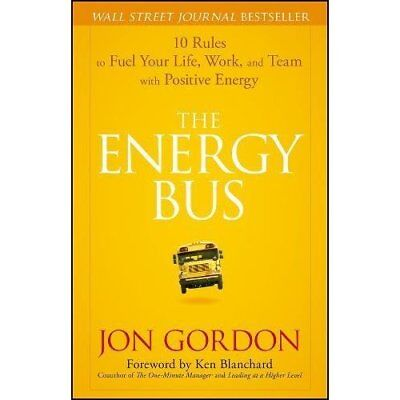 The Energy Bus: 10 Rules to Fuel Your Life, Work, and T - Hardcover NEW Gordon,