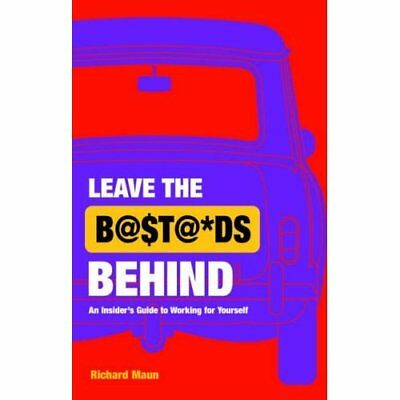 Leave the bas*ards Behind: An Insider's Guide to Workin - Paperback NEW Maun, Ri