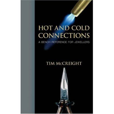 Hot and Cold Connections for Jewellers - Spiral-bound NEW McCreight, Tim 2007-09