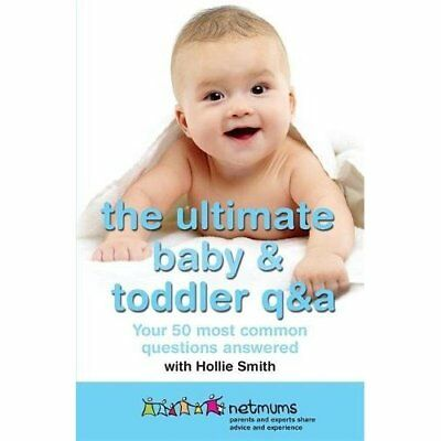 The Ultimate Baby & Toddler Q&A: Your 50 Most Common Qu - Paperback NEW Smith, H