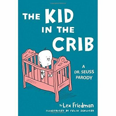 The Kid in the Crib: A Dr. Seuss Parody - Hardcover NEW Friedman, Lex 2011-11-29