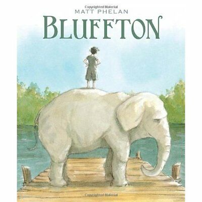 Bluffton - Hardcover NEW Matt Phelan 2013-07-23