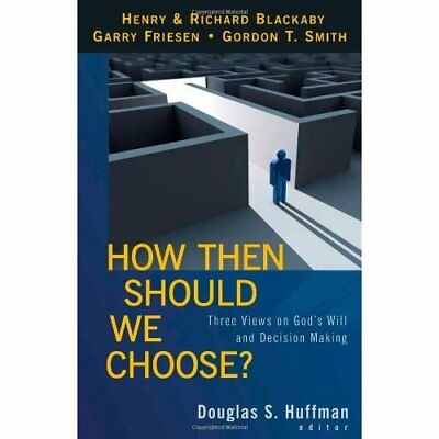 How Then Should We Choose?: Three Views on God's Will a - Paperback NEW Huffman,
