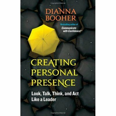 Creating Personal Presence: Look, Talk, Think, and Act  - Paperback NEW Dianna B