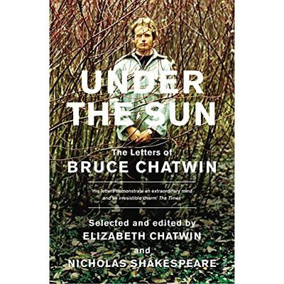 Under the Sun: The Letters of Bruce Chatwin - Paperback NEW Chatwin, Bruce 2011-