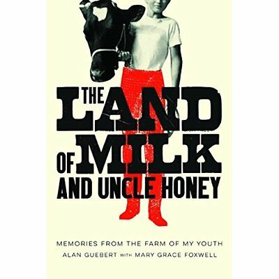 The Land of Milk and Uncle Honey - Paperback NEW Alan Guebert(Au 2015-05-15