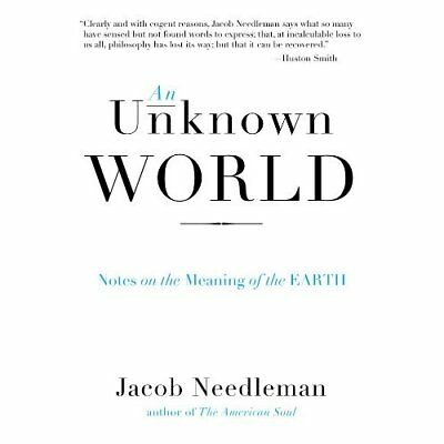 Unknown World: Notes on the Meaning of the Earth - Paperback NEW Jacob Needleman
