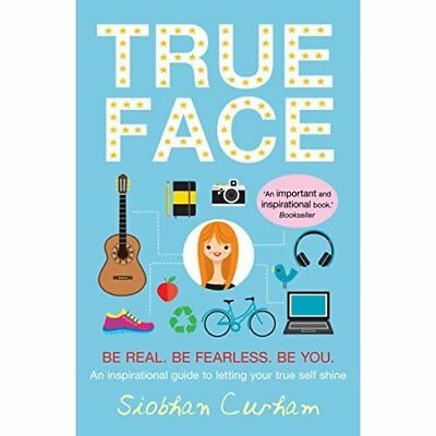 True Face: Be Real. Be Fearless. Be You! - Paperback NEW Siobhan Curham( 2015-04