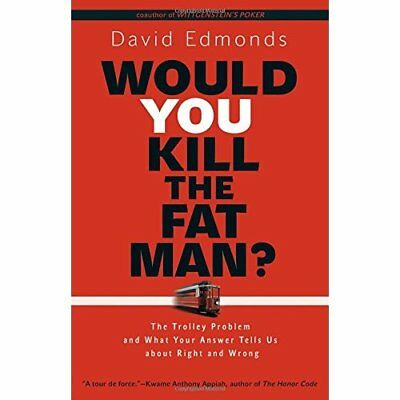 Would You Kill the Fat Man?: The Trolley Problem and Wh - Hardcover NEW David Ed