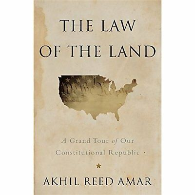 The Law of the Land: A Grand Tour of Our Constitutional - Hardcover NEW Akhil Re