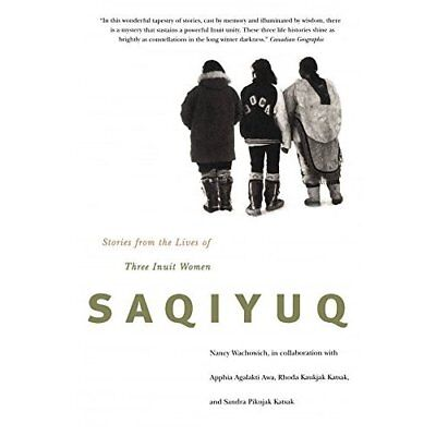 Saqiyuq: Stories from the Lives of Three Inuit Women (M - Paperback NEW Wachowic