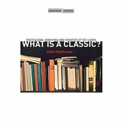 What Is a Classic?: Postcolonial Rewriting and Inventio - Paperback NEW Ankhi Mu