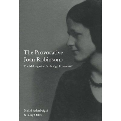 The Provocative Joan Robinson: The Making of a Cambridg - Paperback NEW Aslanbei
