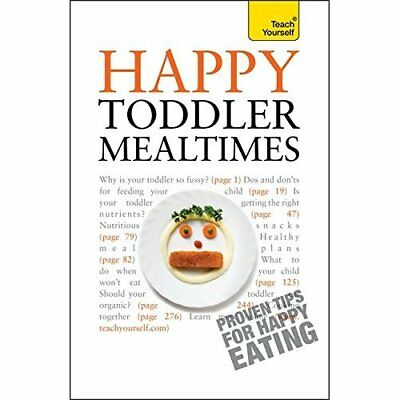 Teach Yourself Happy Toddler Mealtimes - Paperback NEW More, Judy 2010-11-26