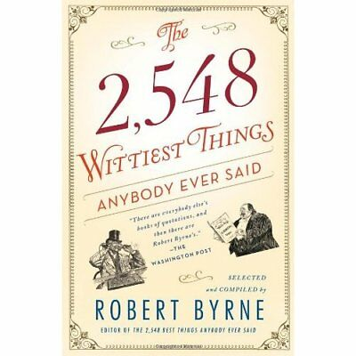 The 2,548 Wittiest Things Anybody Ever Said - Paperback NEW Byrne, Robert 2012-0