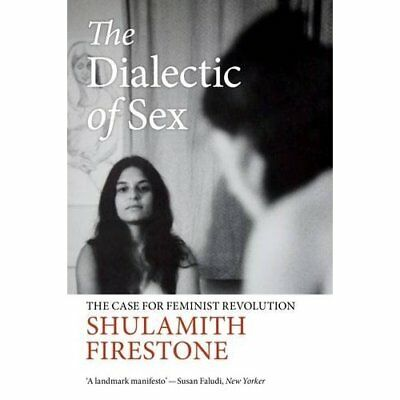 The Dialectic of Sex: The Case for Feminist Revolution - Paperback NEW Firestone