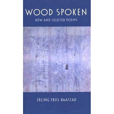 Wood Spoken: New and Selected Poems - Paperback NEW Friis-Baastad,  2005-03-08