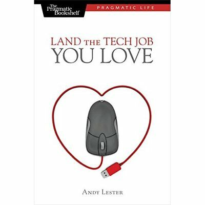 Land the Tech Job You Love: Why Skills and Luck Aren't  - Paperback NEW Lester,