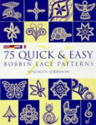 75 Quick and Easy Bobbin Lace Patterns by Sorenson, Veronica Hardback Book The