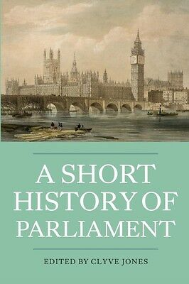 A Short History of Parliament: England, Great Britain, the United Kingdom, Irel.