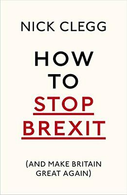 How To Stop Brexit (And Make Britain Great Again) by Clegg, Nick Book The Cheap