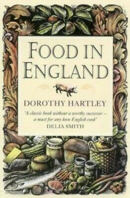 Food In England: A complete guide to the food t... by Hartley, Dorothy Paperback
