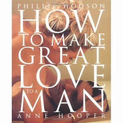 How to Make Great Love to a Man - Paperback NEW Phillip Hodson( 2003-11-13