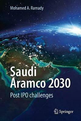 Saudi Aramco 2030: Post IPO challenges by Mohamed A. Ramady Hardcover Book Free