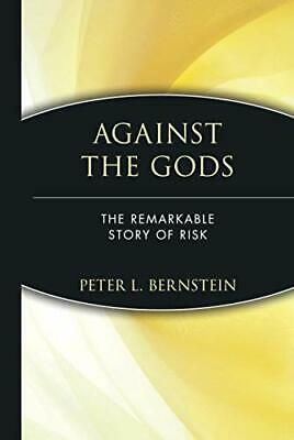 Against the Gods: The Remarkable Story of Risk by Peter L. Bernstein Hardback