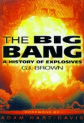 The Big Bang!: History of Explosives by Brown, G. I. Hardback Book The Cheap